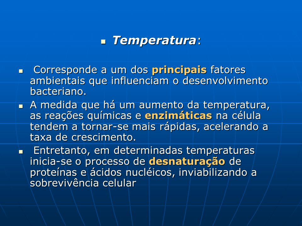 Temperatura:Corresponde a um dos principais fatores ambientais que influenciam o desenvolvimento bacteriano.