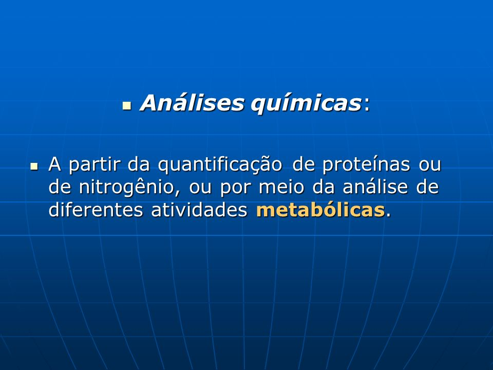 Análises químicas: A partir da quantificação de proteínas ou de nitrogênio, ou por meio da análise de diferentes atividades metabólicas.