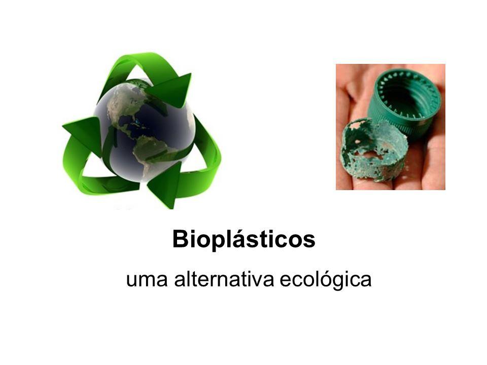 Bioplásticos uma alternativa ecológica