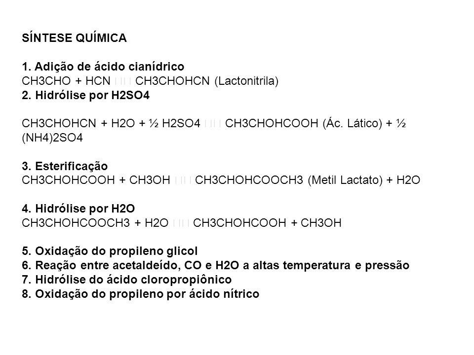 SÍNTESE QUÍMICA 1. Adição de ácido cianídrico. CH3CHO + HCN  CH3CHOHCN (Lactonitrila) 2. Hidrólise por H2SO4.