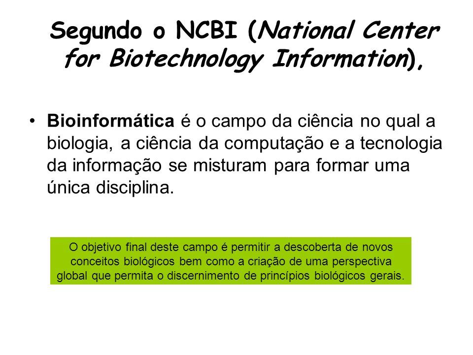 Segundo o NCBI (National Center for Biotechnology Information),