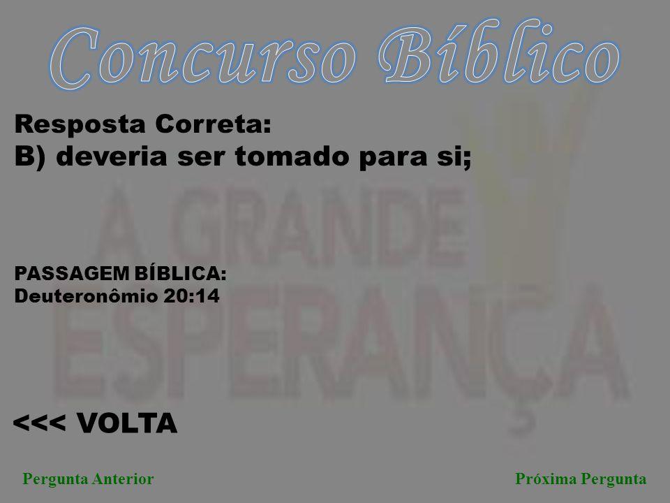 Concurso Bíblico B) deveria ser tomado para si; <<< VOLTA