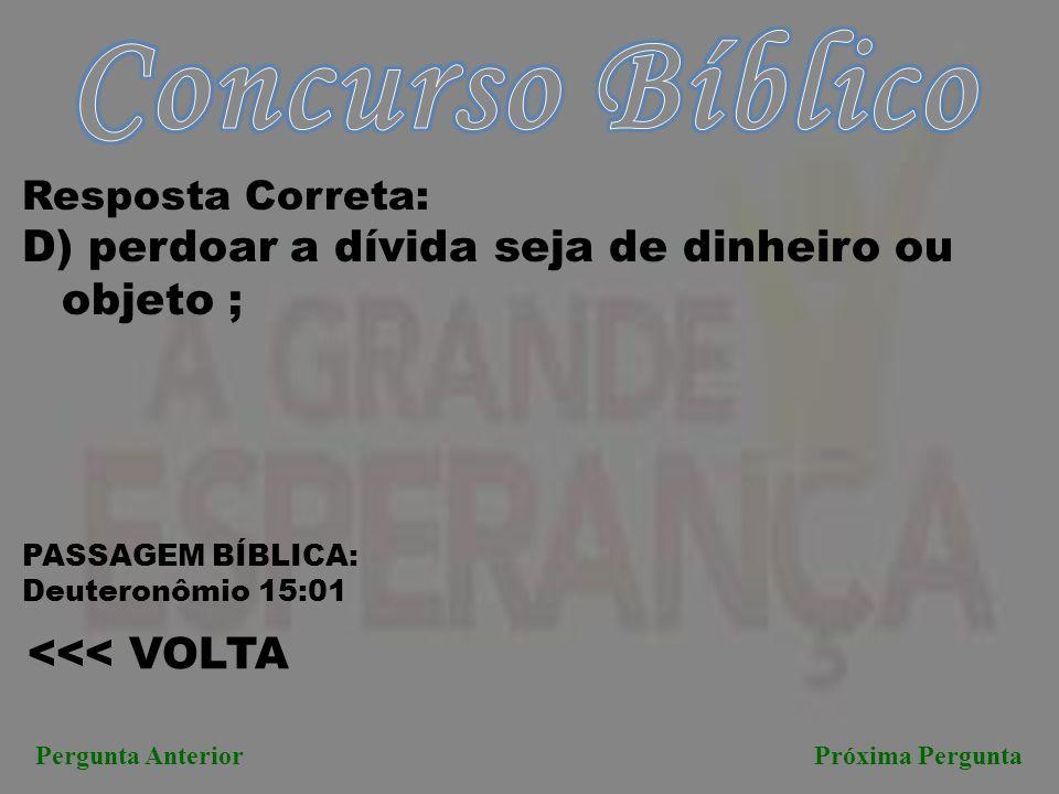 Concurso Bíblico D) perdoar a dívida seja de dinheiro ou objeto ;
