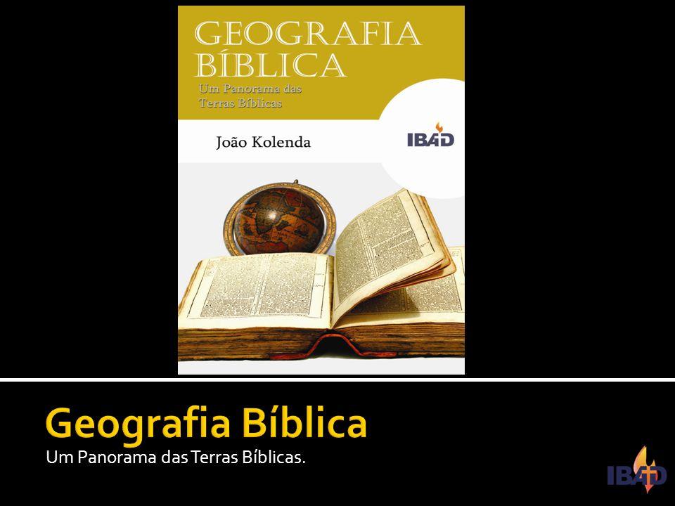 Geografia Bíblica Um Panorama das Terras Bíblicas.