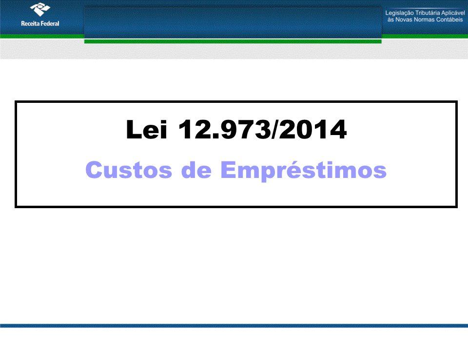 Lei 12.973/2014 Custos de Empréstimos