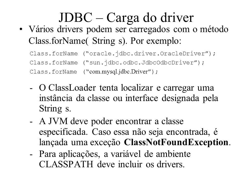 JDBC – Carga do driver Vários drivers podem ser carregados com o método Class.forName( String s). Por exemplo: