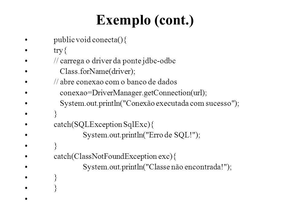 Exemplo (cont.) public void conecta(){ try{