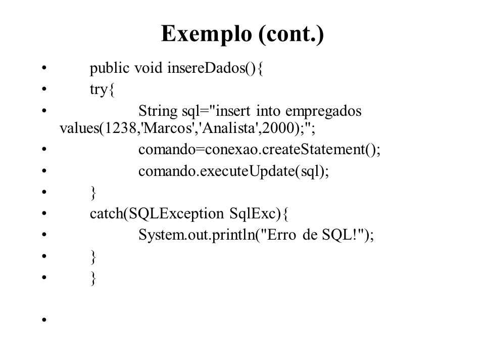 Exemplo (cont.) public void insereDados(){ try{