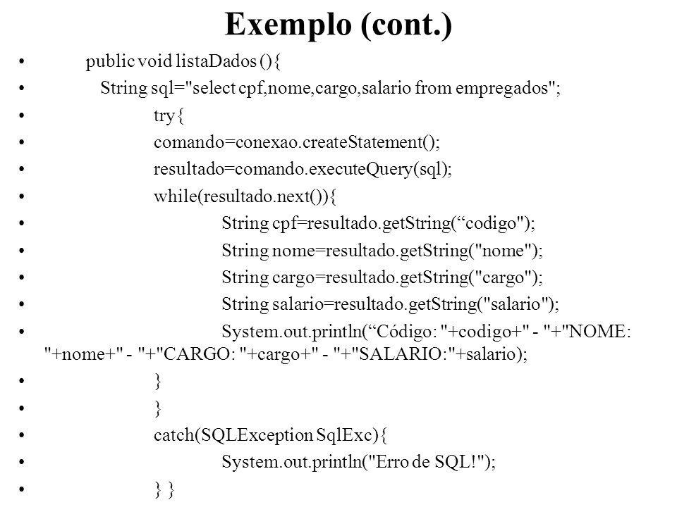 Exemplo (cont.) public void listaDados (){