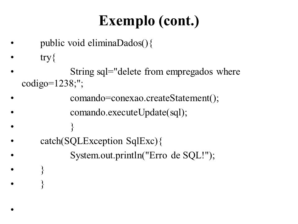Exemplo (cont.) public void eliminaDados(){ try{