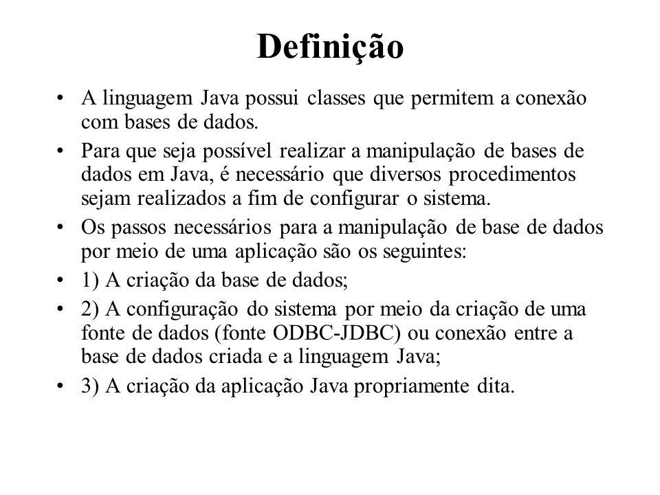 Definição A linguagem Java possui classes que permitem a conexão com bases de dados.