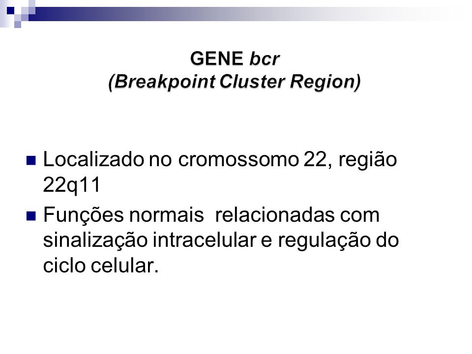 GENE bcr (Breakpoint Cluster Region)