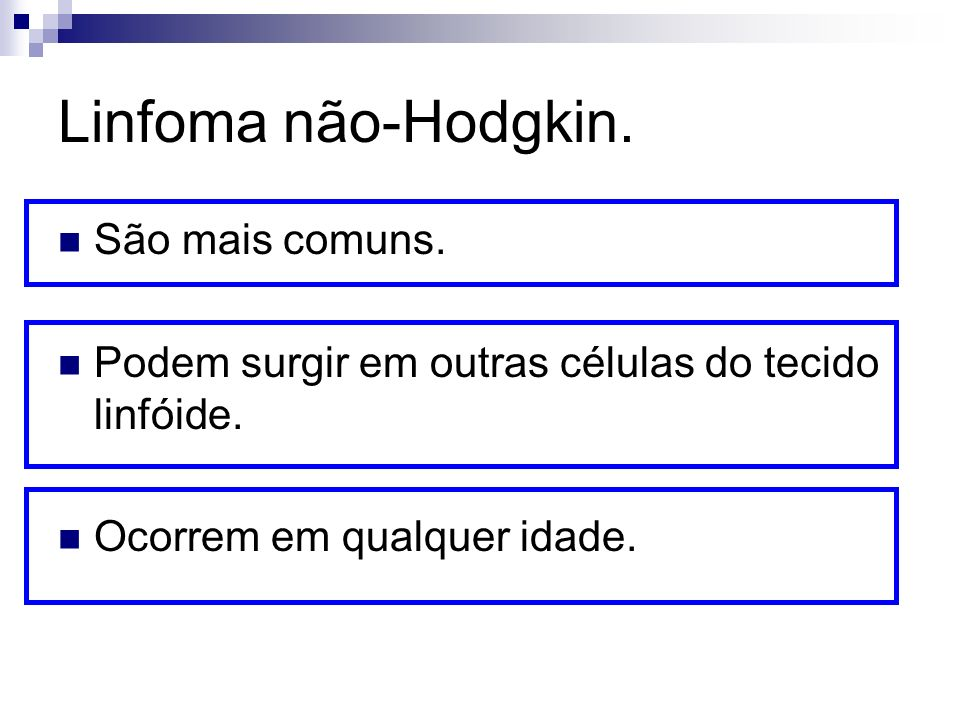 Linfoma não-Hodgkin. São mais comuns.