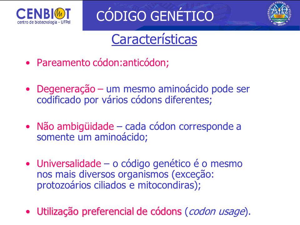 CÓDIGO GENÉTICO Características Pareamento códon:anticódon;