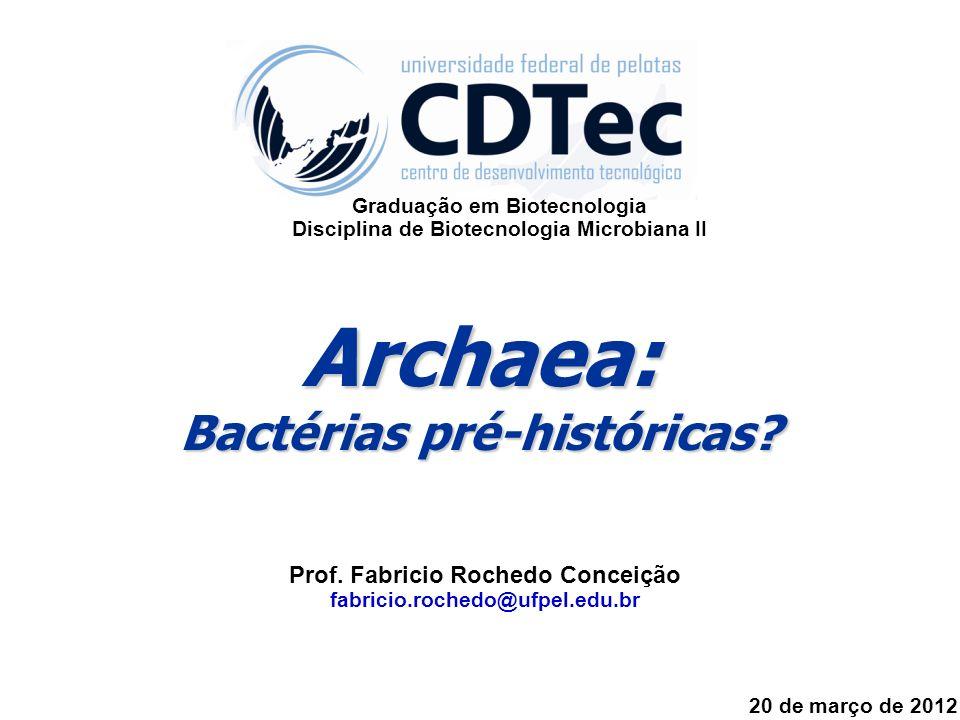 Archaea: Bactérias pré-históricas Prof. Fabricio Rochedo Conceição