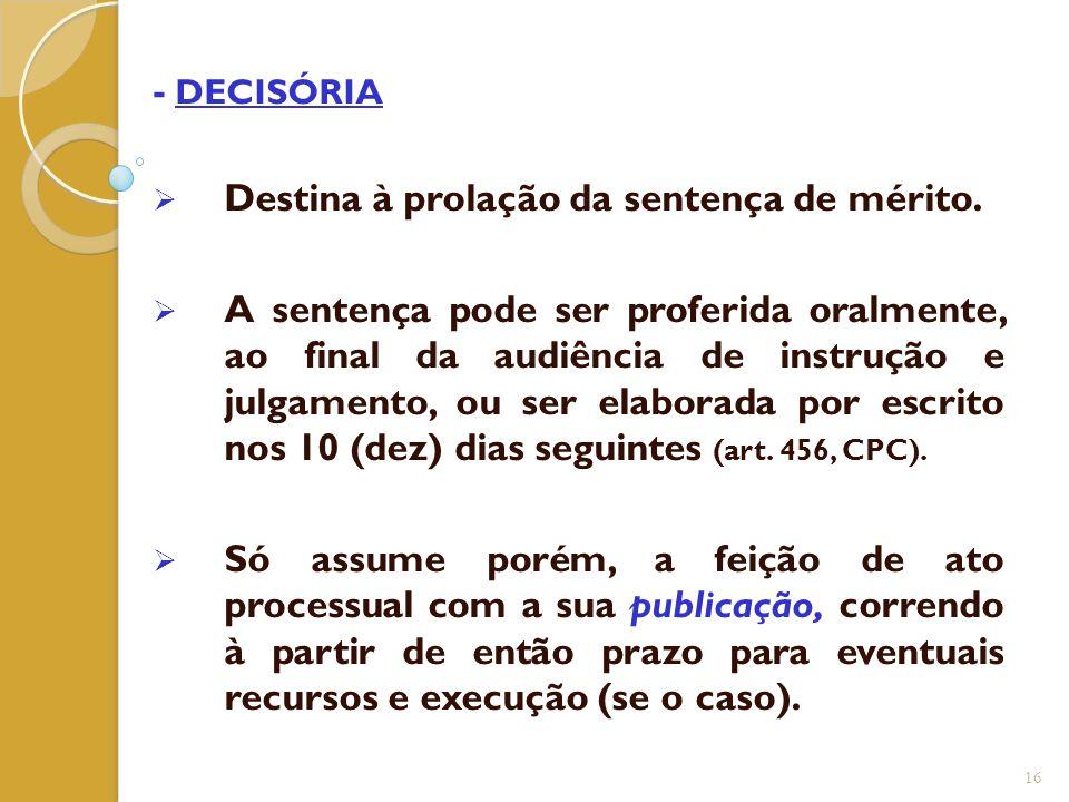 - DECISÓRIA Destina à prolação da sentença de mérito.