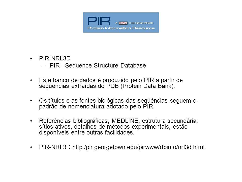 PIR-NRL3D PIR - Sequence-Structure Database. Este banco de dados é produzido pelo PIR a partir de seqüências extraídas do PDB (Protein Data Bank).