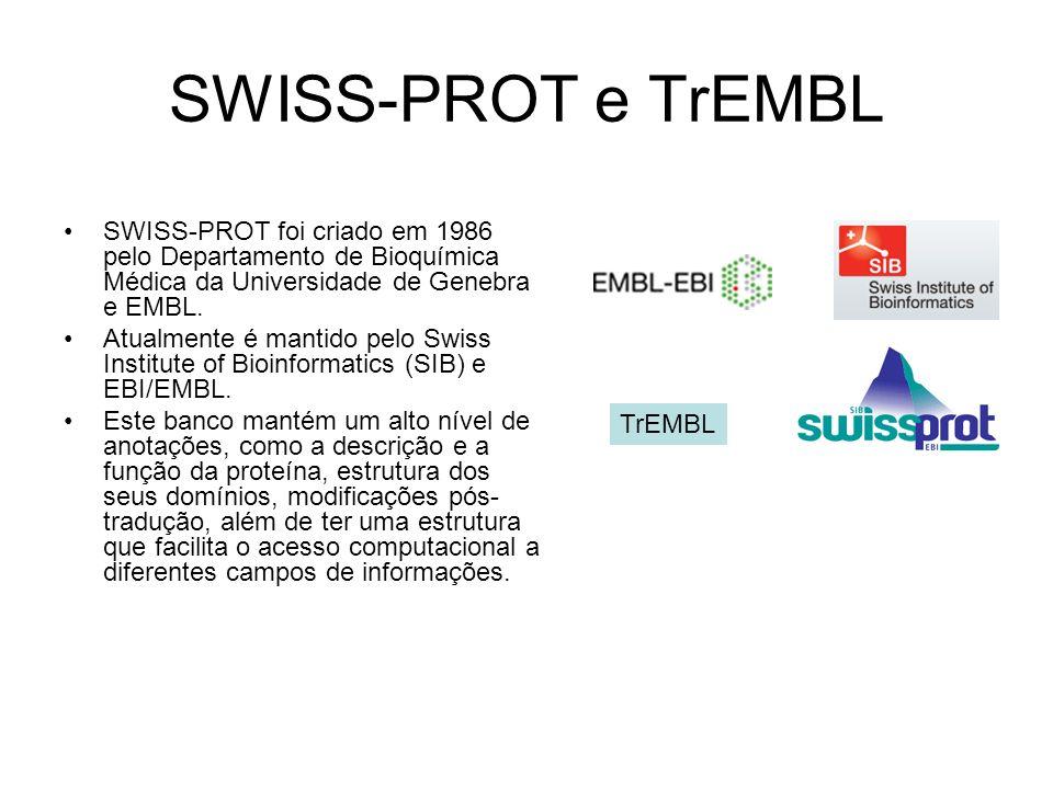 SWISS-PROT e TrEMBL SWISS-PROT foi criado em 1986 pelo Departamento de Bioquímica Médica da Universidade de Genebra e EMBL.