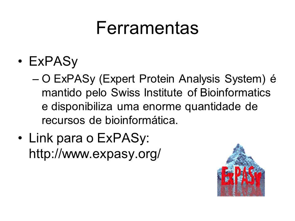 Ferramentas ExPASy Link para o ExPASy: http://www.expasy.org/