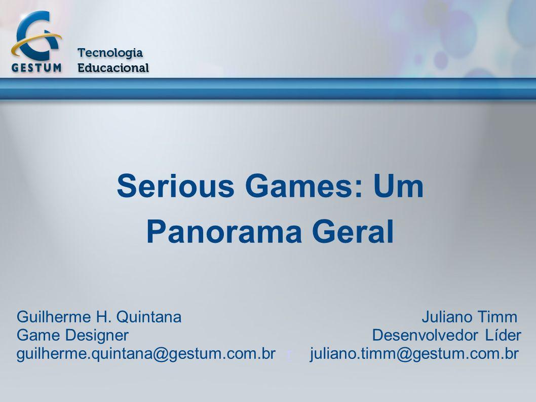 Serious Games: Um Panorama Geral Guilherme H. Quintana Juliano Timm