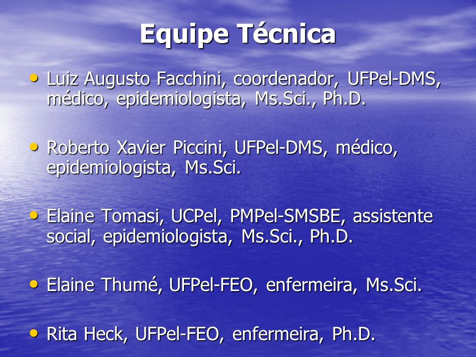 Equipe TécnicaLuiz Augusto Facchini, coordenador, UFPel-DMS, médico, epidemiologista, Ms.Sci., Ph.D.