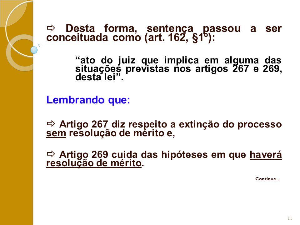 Desta forma, sentença passou a ser conceituada como (art. 162, §1º):