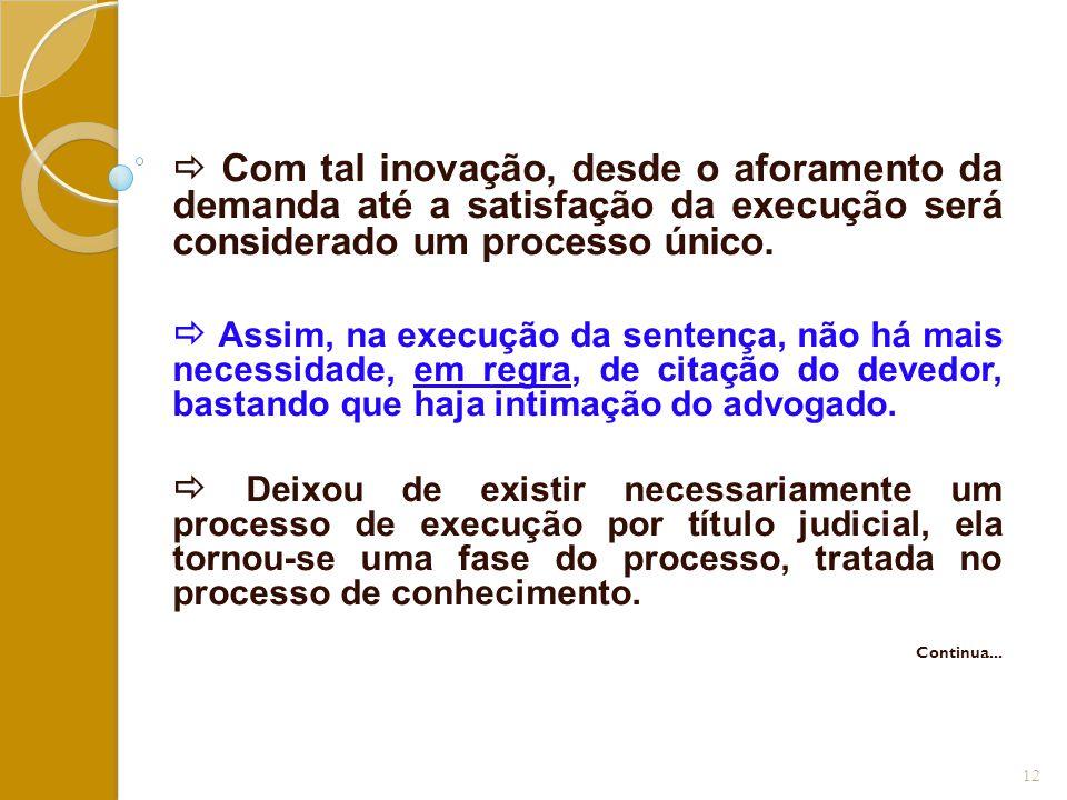  Com tal inovação, desde o aforamento da demanda até a satisfação da execução será considerado um processo único.