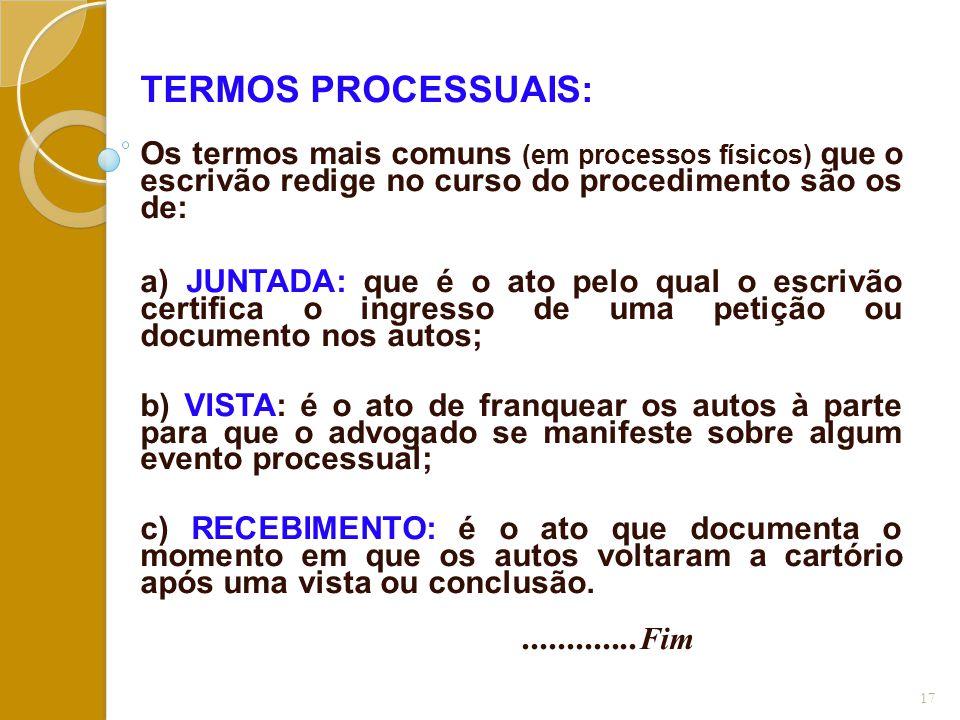 TERMOS PROCESSUAIS: Os termos mais comuns (em processos físicos) que o escrivão redige no curso do procedimento são os de: