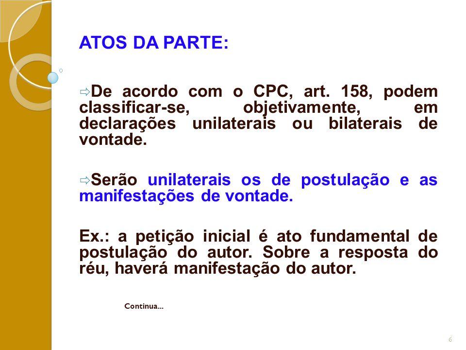 ATOS DA PARTE: De acordo com o CPC, art. 158, podem classificar-se, objetivamente, em declarações unilaterais ou bilaterais de vontade.