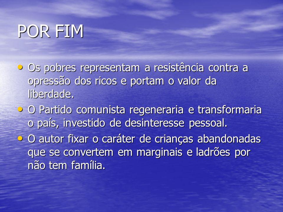 POR FIM Os pobres representam a resistência contra a opressão dos ricos e portam o valor da liberdade.