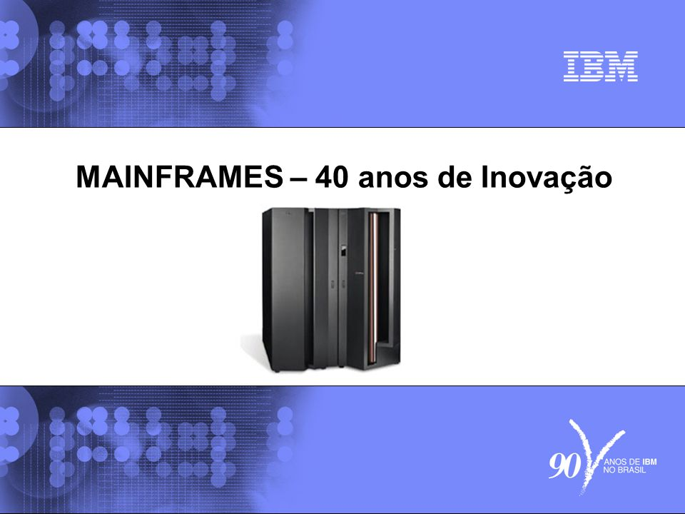 MAINFRAMES – 40 anos de Inovação