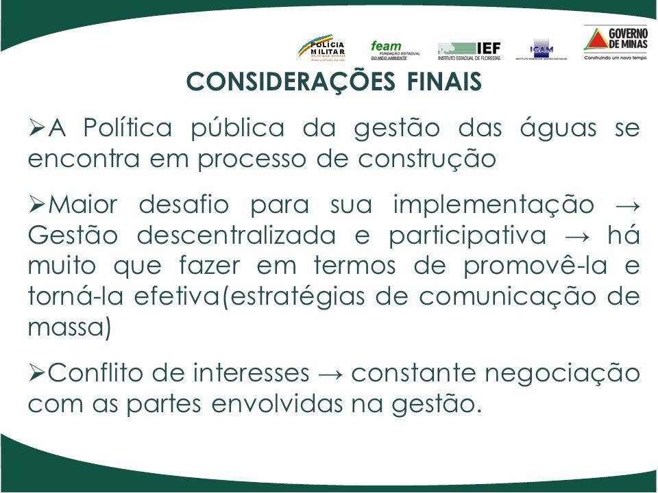 CONSIDERAÇÕES FINAIS A Política pública da gestão das águas se encontra em processo de construção.