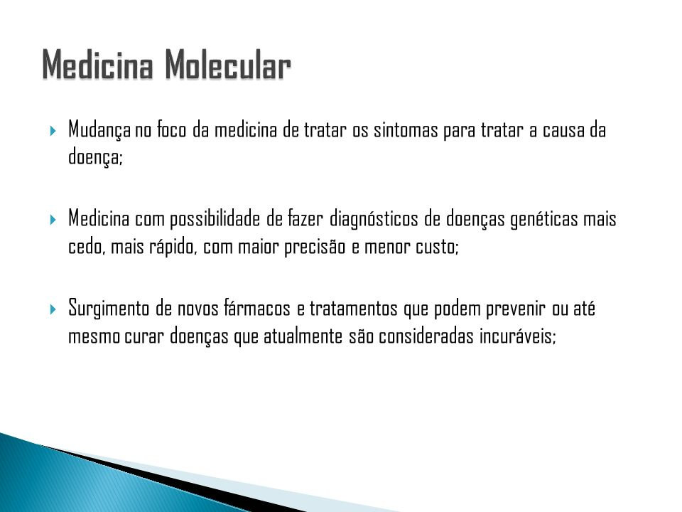 Medicina Molecular Mudança no foco da medicina de tratar os sintomas para tratar a causa da doença;