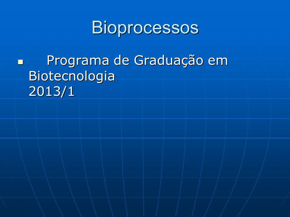 Bioprocessos Programa de Graduação em Biotecnologia 2013/1