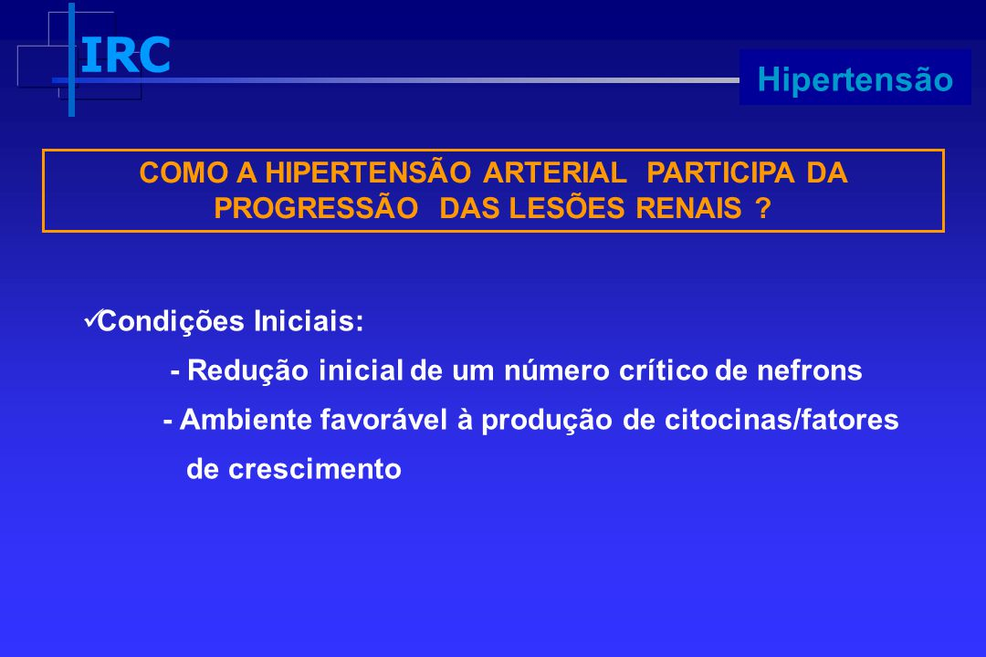 Hipertensão COMO A HIPERTENSÃO ARTERIAL PARTICIPA DA PROGRESSÃO DAS LESÕES RENAIS Condições Iniciais:
