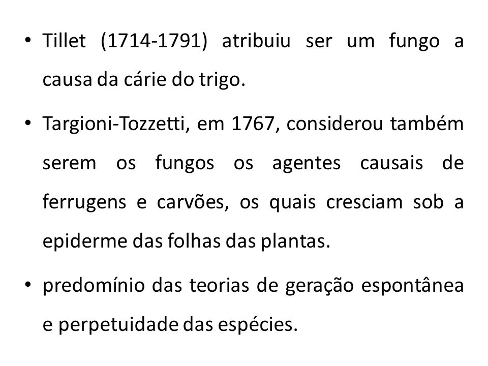Tillet (1714-1791) atribuiu ser um fungo a causa da cárie do trigo.