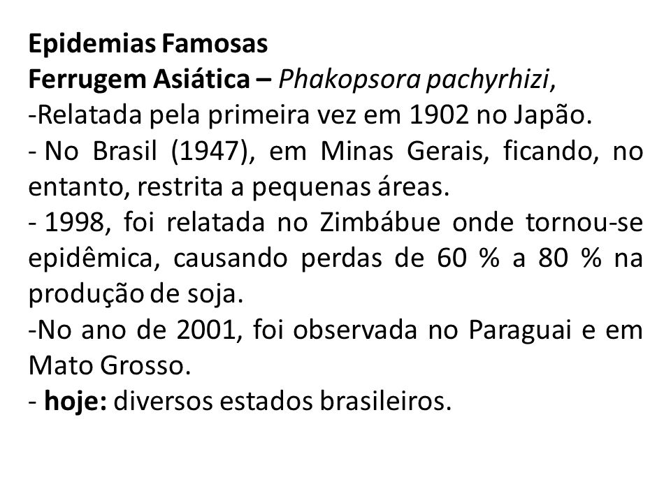 Epidemias Famosas Ferrugem Asiática – Phakopsora pachyrhizi, Relatada pela primeira vez em 1902 no Japão.