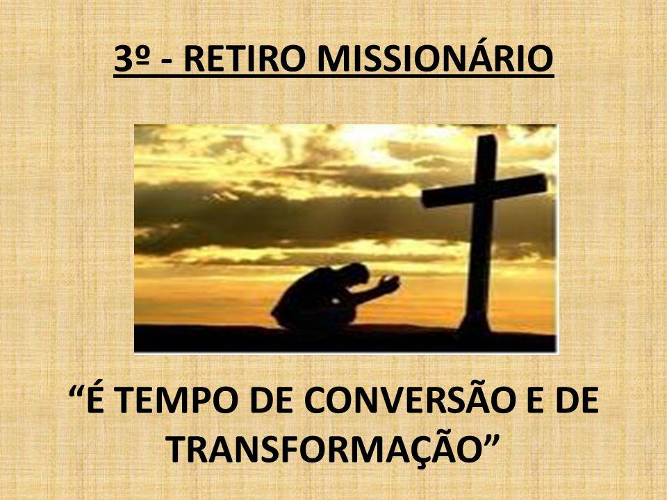 3º - RETIRO MISSIONÁRIO É TEMPO DE CONVERSÃO E DE TRANSFORMAÇÃO