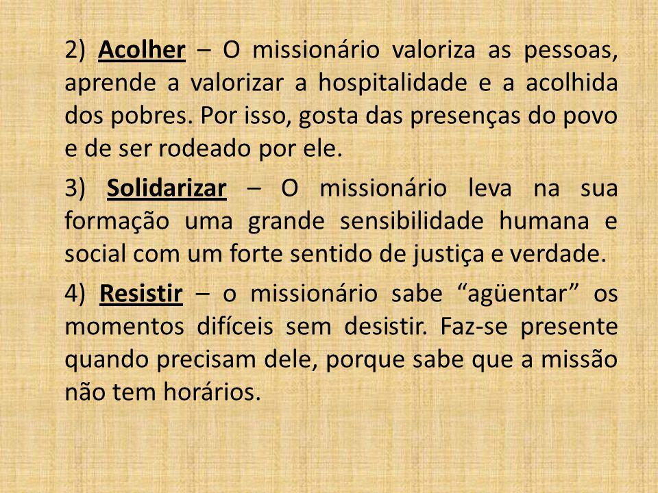 2) Acolher – O missionário valoriza as pessoas, aprende a valorizar a hospitalidade e a acolhida dos pobres. Por isso, gosta das presenças do povo e de ser rodeado por ele.