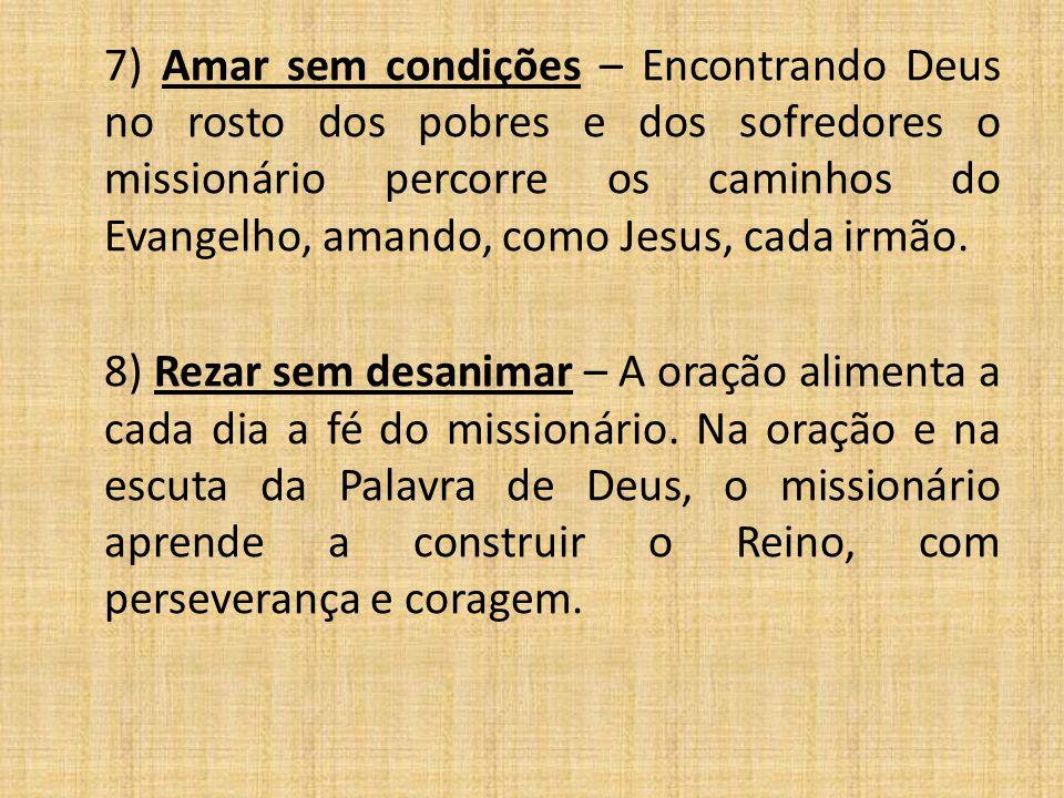 7) Amar sem condições – Encontrando Deus no rosto dos pobres e dos sofredores o missionário percorre os caminhos do Evangelho, amando, como Jesus, cada irmão.