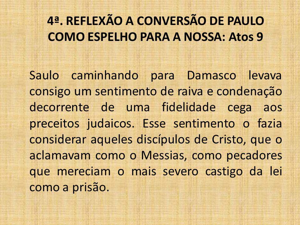 4ª. REFLEXÃO A CONVERSÃO DE PAULO COMO ESPELHO PARA A NOSSA: Atos 9