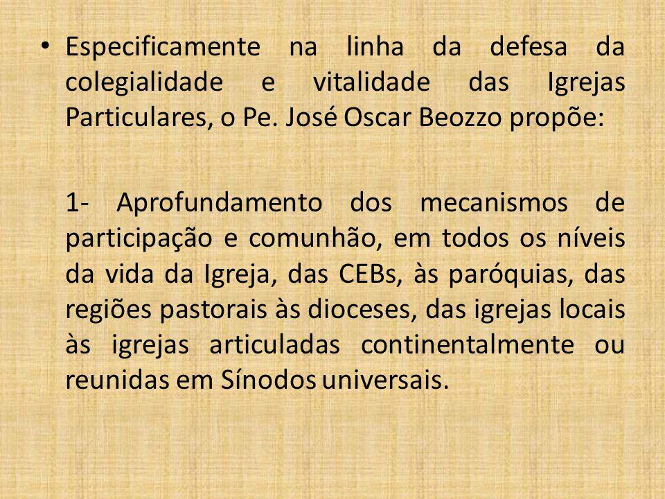 Especificamente na linha da defesa da colegialidade e vitalidade das Igrejas Particulares, o Pe. José Oscar Beozzo propõe: