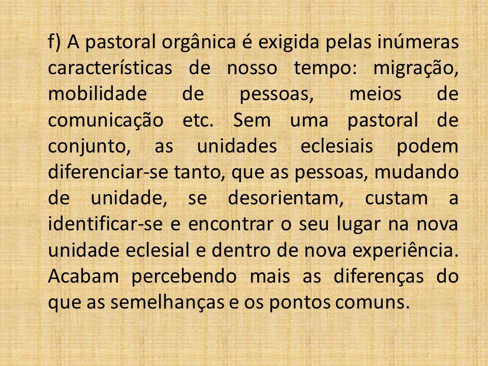 f) A pastoral orgânica é exigida pelas inúmeras características de nosso tempo: migração, mobilidade de pessoas, meios de comunicação etc.