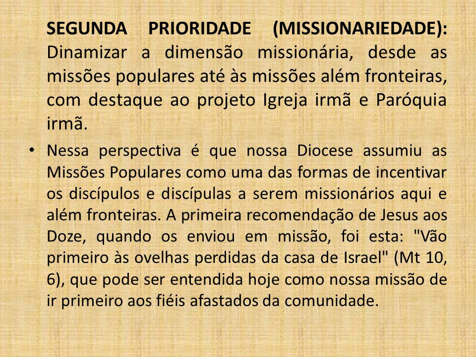 SEGUNDA PRIORIDADE (MISSIONARIEDADE): Dinamizar a dimensão missionária, desde as missões populares até às missões além fronteiras, com destaque ao projeto Igreja irmã e Paróquia irmã.