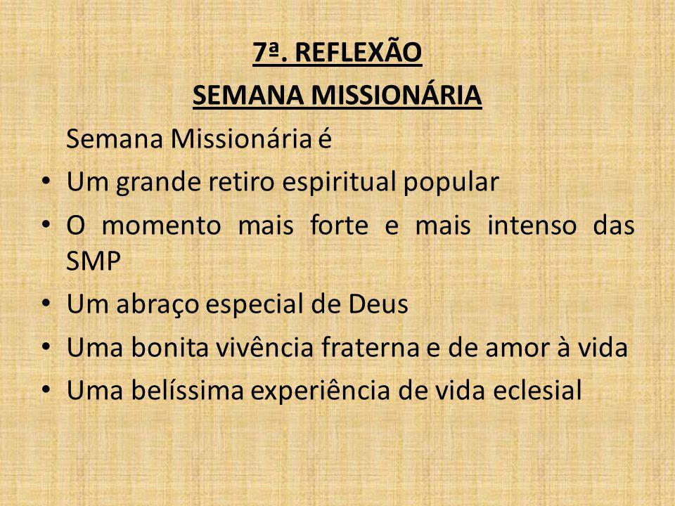 7ª. REFLEXÃO SEMANA MISSIONÁRIA. Semana Missionária é. Um grande retiro espiritual popular. O momento mais forte e mais intenso das SMP.