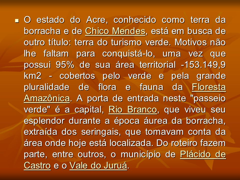 O estado do Acre, conhecido como terra da borracha e de Chico Mendes, está em busca de outro título: terra do turismo verde.