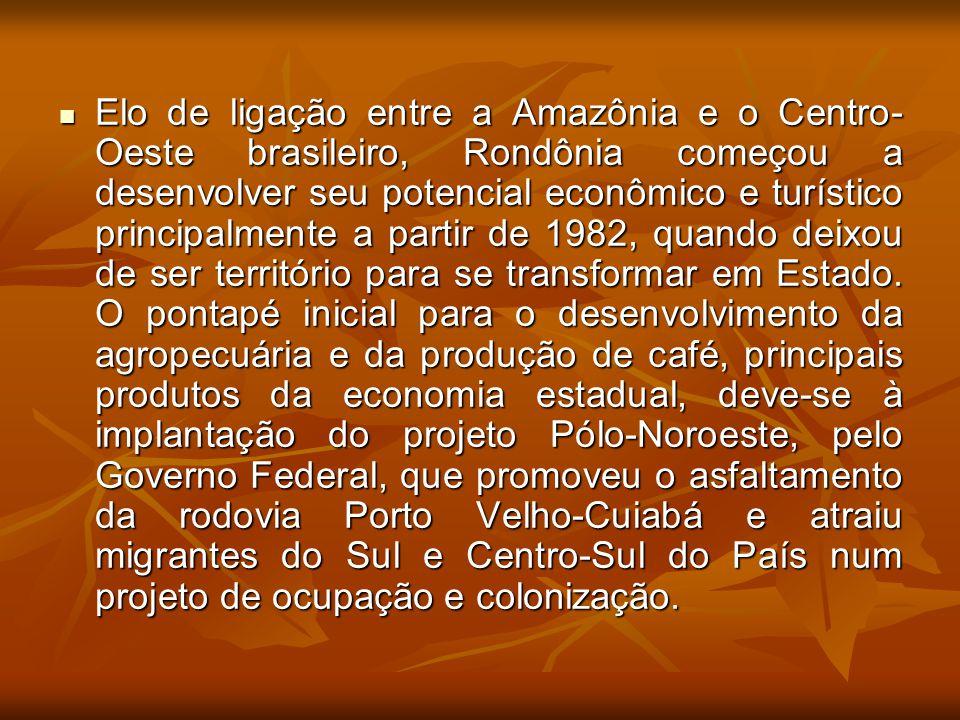 Elo de ligação entre a Amazônia e o Centro-Oeste brasileiro, Rondônia começou a desenvolver seu potencial econômico e turístico principalmente a partir de 1982, quando deixou de ser território para se transformar em Estado.