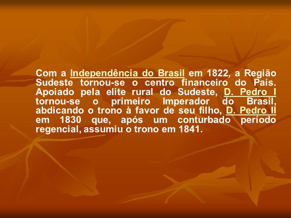 Com a Independência do Brasil em 1822, a Região Sudeste tornou-se o centro financeiro do País.