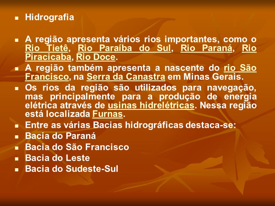 Hidrografia A região apresenta vários rios importantes, como o Rio Tietê, Rio Paraíba do Sul, Rio Paraná, Rio Piracicaba, Rio Doce.