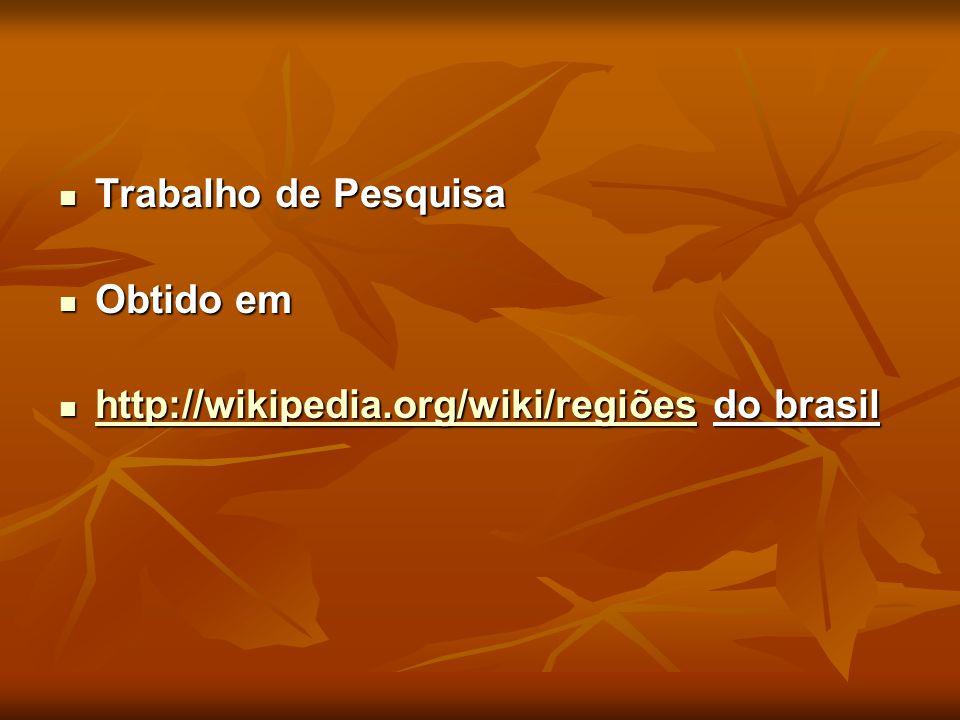 Trabalho de Pesquisa Obtido em http://wikipedia.org/wiki/regiões do brasil